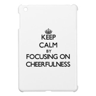 Keep Calm by focusing on Cheerfulness iPad Mini Cases