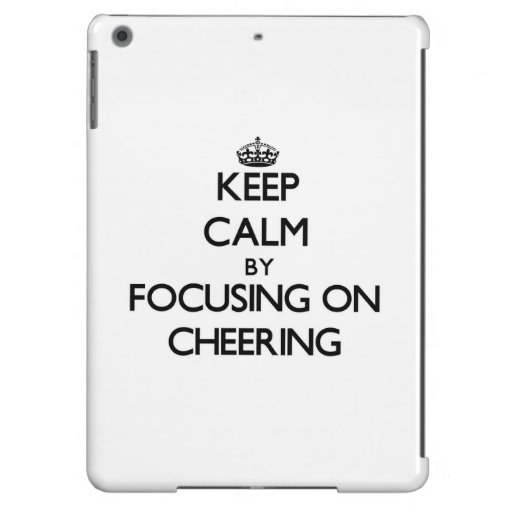Keep Calm by focusing on Cheering iPad Air Cover