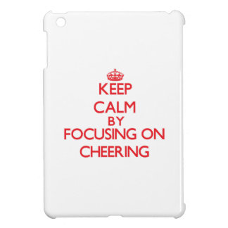 Keep Calm by focusing on Cheering iPad Mini Cases