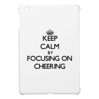 Keep Calm by focusing on Cheering Cover For The iPad Mini