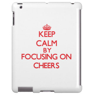 Keep Calm by focusing on Cheers