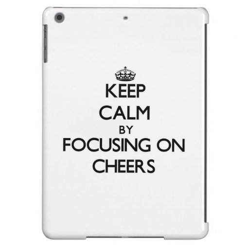 Keep Calm by focusing on Cheers iPad Air Case