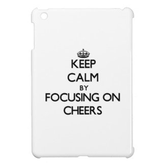 Keep Calm by focusing on Cheers Case For The iPad Mini