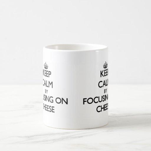 Keep Calm by focusing on Cheese Coffee Mugs