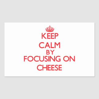 Keep Calm by focusing on Cheese Rectangle Stickers