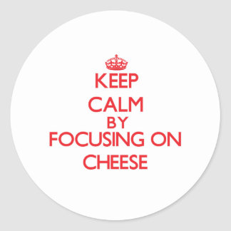 Keep Calm by focusing on Cheese Round Sticker