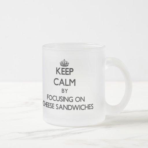 Keep Calm by focusing on Cheese Sandwiches Coffee Mugs