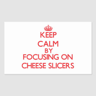 Keep Calm by focusing on Cheese Slicers Stickers