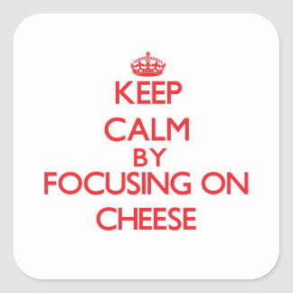 Keep Calm by focusing on Cheese Square Sticker