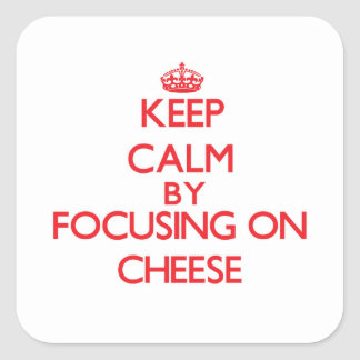 Keep Calm by focusing on Cheese Square Stickers