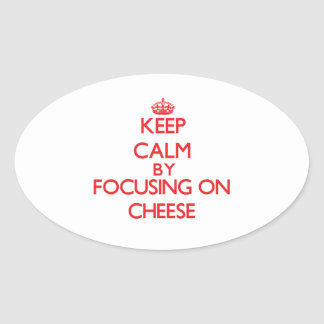Keep Calm by focusing on Cheese Sticker