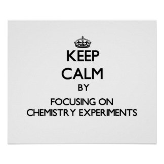 Keep Calm by focusing on Chemistry Experiments Poster