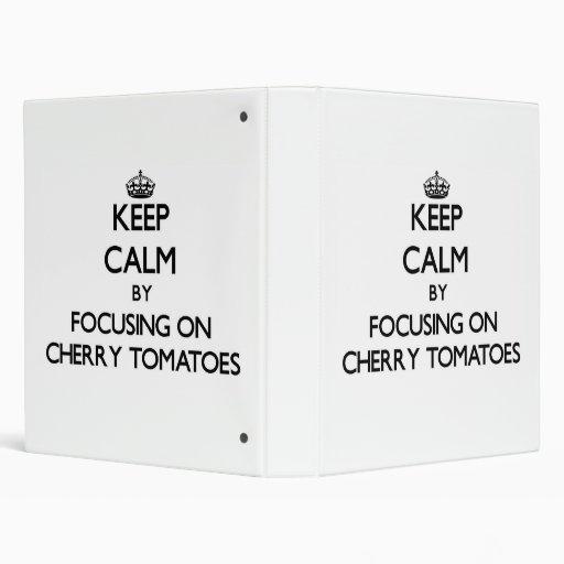 Keep Calm by focusing on Cherry Tomatoes Vinyl Binders