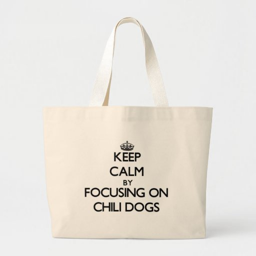 Keep Calm by focusing on Chili Dogs Tote Bags