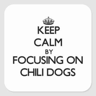 Keep Calm by focusing on Chili Dogs Stickers
