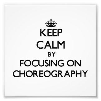 Keep Calm by focusing on Choreography Art Photo