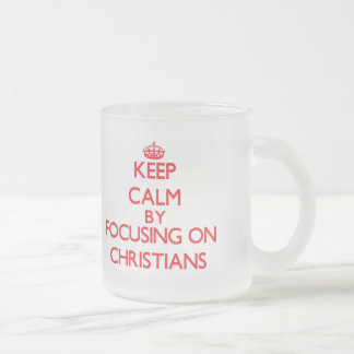 Keep Calm by focusing on Christians Mugs