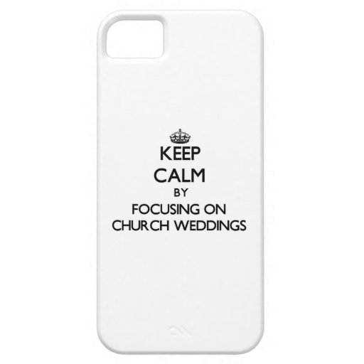 Keep Calm by focusing on Church Weddings Case For iPhone 5/5S