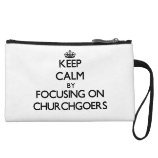 Keep Calm by focusing on Churchgoers Wristlet Clutch