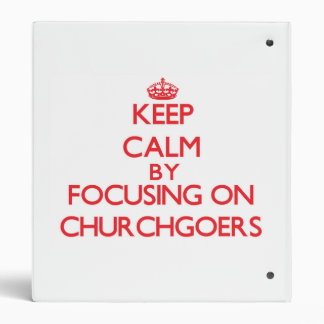 Keep Calm by focusing on Churchgoers 3 Ring Binder