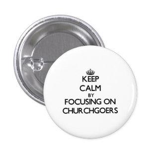 Keep Calm by focusing on Churchgoers Pins