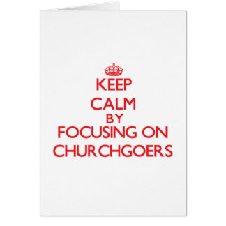 Keep Calm by focusing on Churchgoers Card