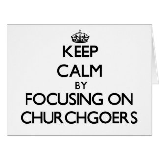 Keep Calm by focusing on Churchgoers Greeting Cards