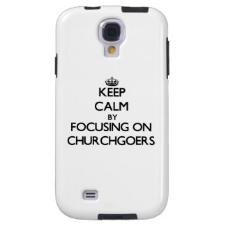 Keep Calm by focusing on Churchgoers Galaxy S4 Case