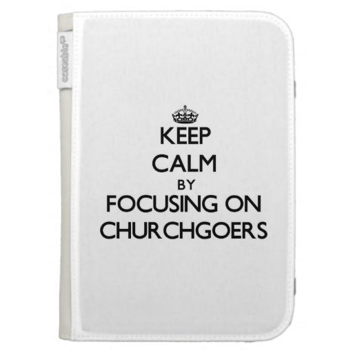 Keep Calm by focusing on Churchgoers Kindle 3 Covers