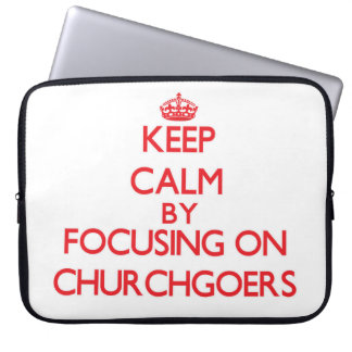 Keep Calm by focusing on Churchgoers Computer Sleeves