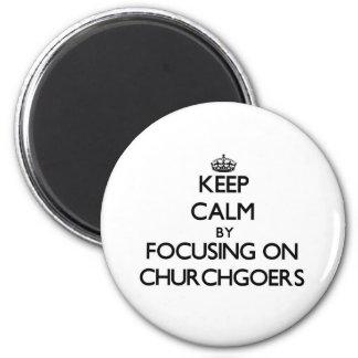 Keep Calm by focusing on Churchgoers Fridge Magnet