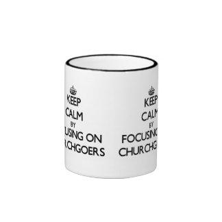 Keep Calm by focusing on Churchgoers Coffee Mugs