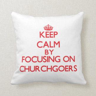 Keep Calm by focusing on Churchgoers Pillows