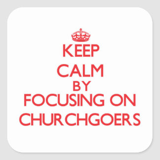 Keep Calm by focusing on Churchgoers Square Stickers