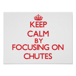 Keep Calm by focusing on Chutes Poster