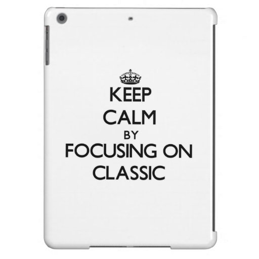 Keep Calm by focusing on Classic Cover For iPad Air