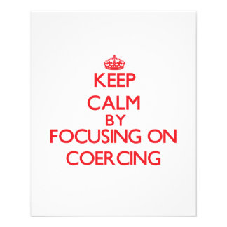 Keep Calm by focusing on Coercing Full Color Flyer
