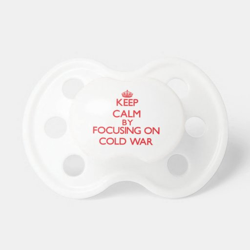 Keep Calm by focusing on Cold War Baby Pacifier