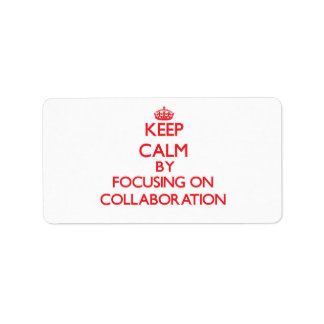 Keep Calm by focusing on Collaboration Personalized Address Label