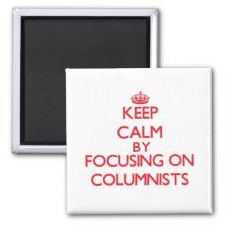 Keep Calm by focusing on Columnists Fridge Magnet