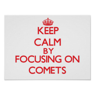 Keep Calm by focusing on Comets Poster