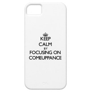 Keep Calm by focusing on Comeuppance iPhone 5 Cover