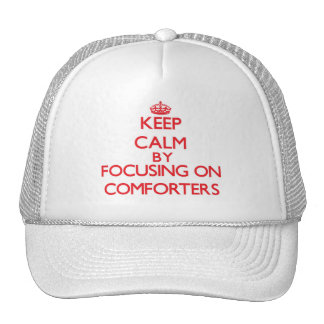 Keep Calm by focusing on Comforters Trucker Hat