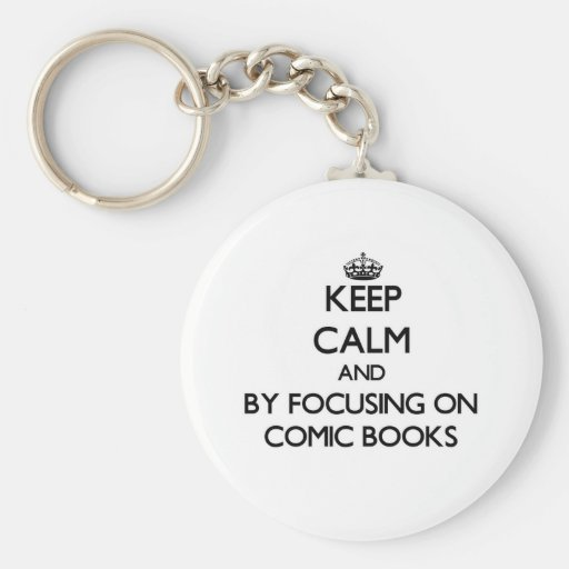 Keep calm by focusing on Comic Books Key Chain
