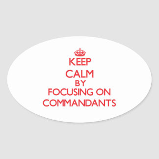Keep Calm by focusing on Commandants Oval Stickers