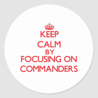 Keep Calm by focusing on Commanders Round Stickers