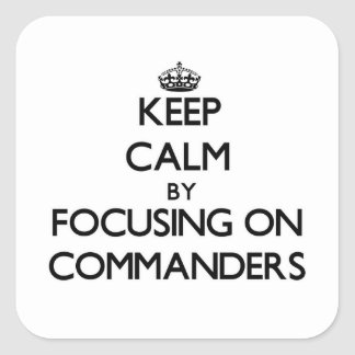 Keep Calm by focusing on Commanders Stickers