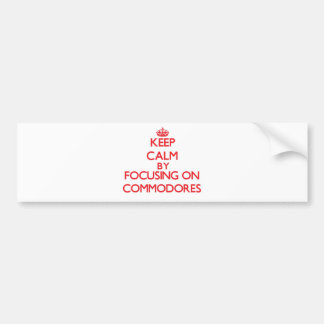 Keep Calm by focusing on Commodores Bumper Stickers
