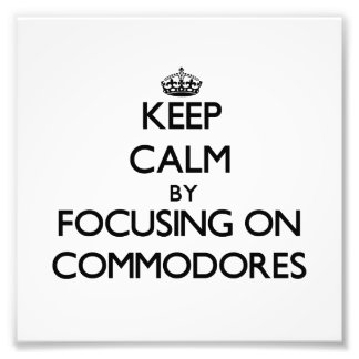 Keep Calm by focusing on Commodores Photo Art