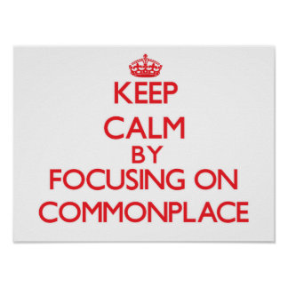 Keep Calm by focusing on Commonplace Print